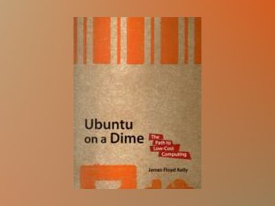 Ubuntu on a Dime: The Path to Low-Cost Computing av Kelly