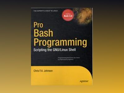 Pro Bash Programming: Scripting the GNU/Linux Shell av Johnson