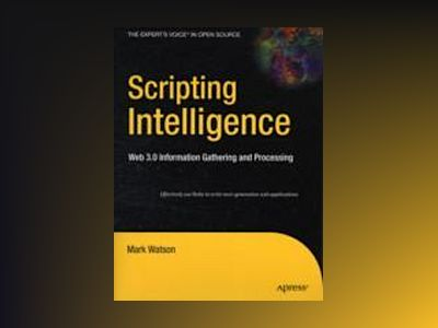 Scripting Intelligence: Web 3.0 Information, Gathering and Processing av Watson