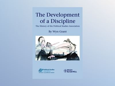 The Development of a Discipline: The History of the Political Studies Assoc av Wyn Grant