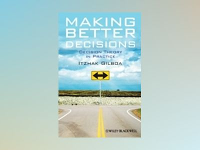 Making Better Decisions: Decision Theory in Practice av Itzhak Gilboa