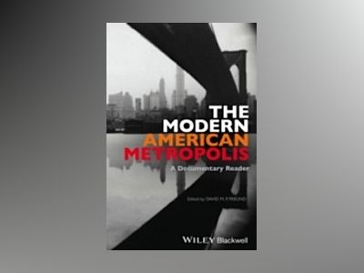 The Modern American Metropolis: A Documentary Reader av David M. P. Freund