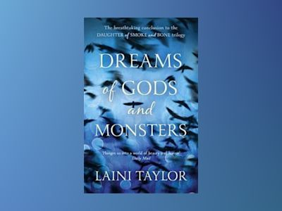 Dreams of Gods and Monsters: Daughter of Smoke and Bone av Laini Taylor