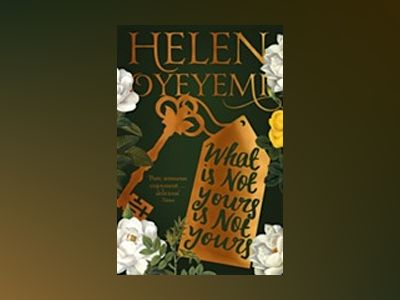 What Is Not Yours Is Not Yours av Helen Oyeyemi