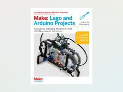 Make: LEGO and Arduino Projects av John Baichtal