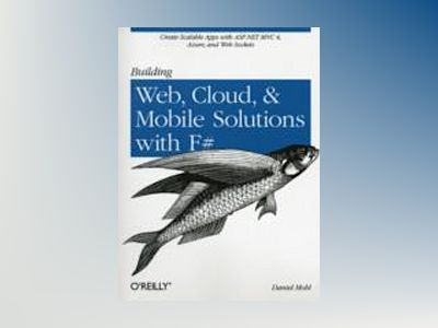 Building Web, Cloud, and Mobile Solutions with F# av Daniel Mohl