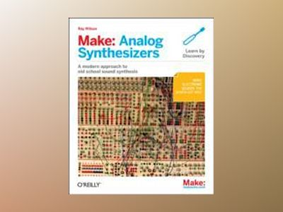 Make: Analog Synthesizers av Ray Wilson