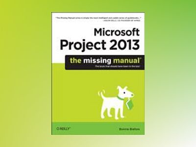 Microsoft Project 2013: The Missing Manual av Bonnie Biafore