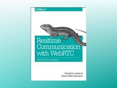 Realtime Communication with WebRTC av Salvatore Loreto