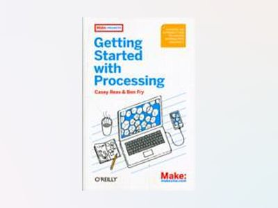 Getting Started with Processing av Casey Reas