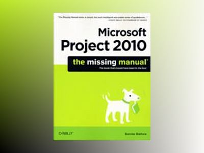 Microsoft Project 2010: The Missing Manual av Bonnie Biafore