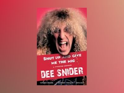 Shut Up and Give Me the Mic av Dee Snider