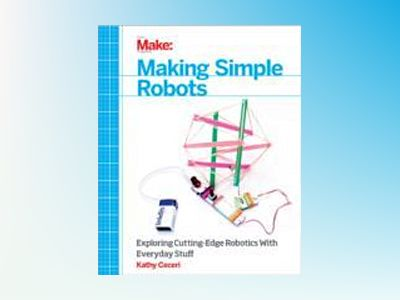 Making Simple Robots av Kathy Ceceri