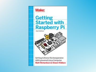 Getting Started with Raspberry Pi av Matt Richardson