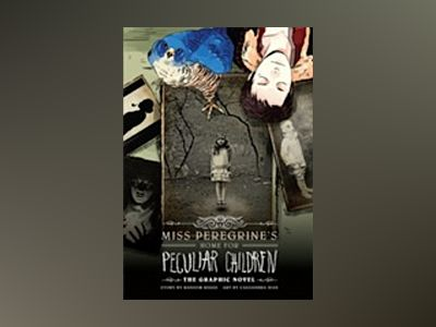 Miss Peregrine's Home for Peculiar Children: The Graphic Novel av Ransom Riggs