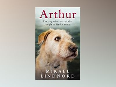 Arthur - The Dog Who Crossed the Jungle to Find a Home av Mikael Lindnord