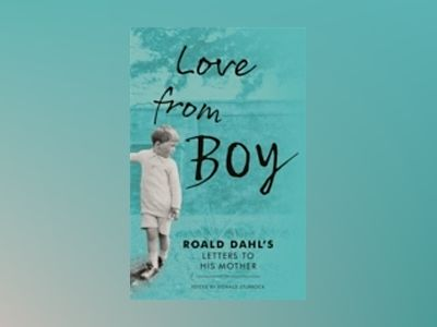 Love from Boy: Roald Dahl's Letters to His Mother av Donald Sturrock