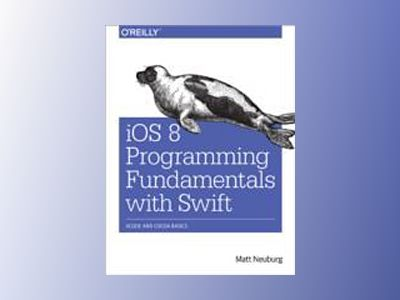 iOS 8 Programming Fundamentals with Swift av Matt Neuburg