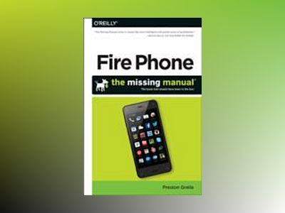 Fire Phone: The Missing Manual av Preston Gralla