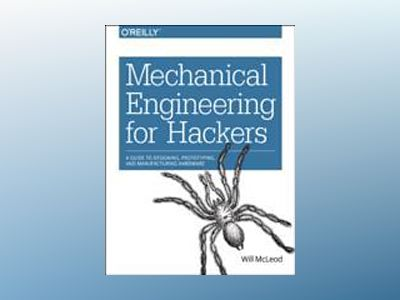 Mechanical Engineering for Hackers av Will McLeod