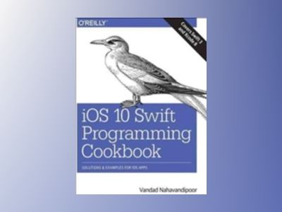 iOS 10 Swift Programming Cookbook av Vandad Nahavandipoor