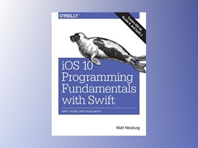 iOS 10 Programming Fundamentals with Swift av Matt Neuburg