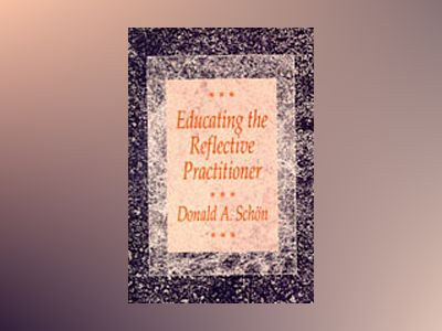 Educating the Reflective Practitioner: Toward a New Design for Teaching and av Donald A. Schon