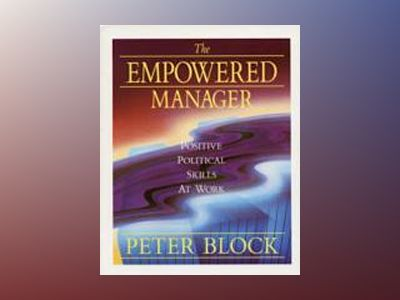 The Empowered Manager: Positive Political Skills at Work av Peter Block