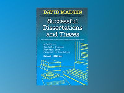 Successful Dissertations and Theses: A Guide to Graduate Student Research f av David Madsen