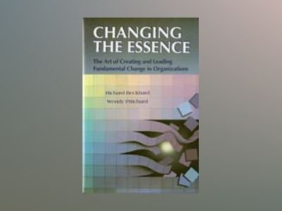 Changing the Essence: The Art of Creating and Leading Environmental Change av Richard Beckhard