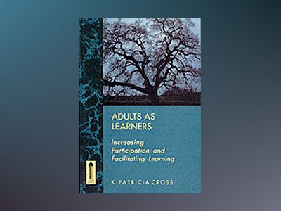 Adults as Learners: Increasing Participation and Facilitating Learning av K. Patricia Cross