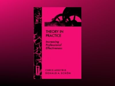 Theory in Practice: Increasing Professional Effectiveness av Chris Argyris