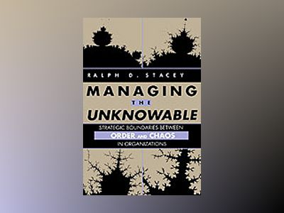 Managing the unknowable - strategic boundaries between order and chaos in o av Ralph D. Stacey