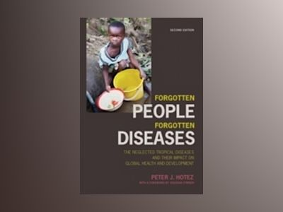 Forgotten People, Forgotten Diseases: The Neglected Tropical Diseases and t av Peter J. Hotez