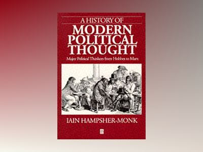 History of modern political thought - major political thinkers from hobbes av Iain Hampsher-monk