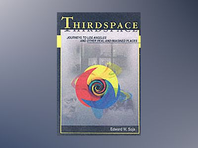 Thirdspace - journeys to los angeles and other real-and-imagined places av Edward W. Soja