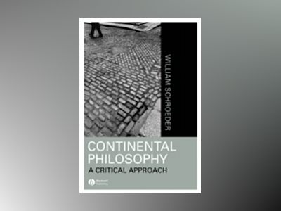 Continental Philosophy: A Critical Approach av William R. Schroeder