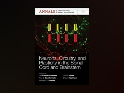 Neurons, Circuitry, and Plasticity in the Spinal Cord and Brainstem av Lea Ziskind-Conhaim