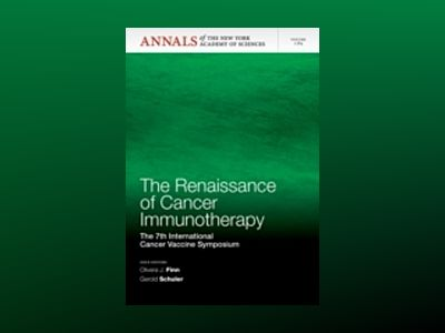 The Renaissance of Cancer Immunotherapy: The 7th International Cancer Vacci av Olivera J. Finn
