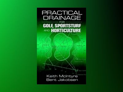 Practical Drainage for Golf, Sportsturf and Horticulture av Keith McIntyre