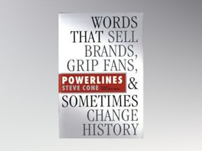Powerlines: Words That Sell Brands, Grip Fans, and Sometimes Change History av Steve Cone