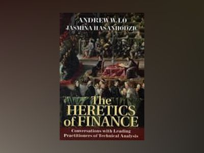 The Heretics of Finance: Conversations with Leading Practitioners of Techni av Andrew W. Lo