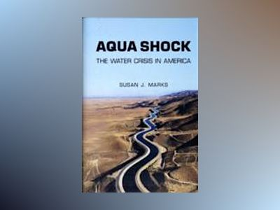 Aqua Shock: The Water Crisis in America av Susan J. Marks