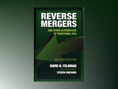 Reverse Mergers: And Other Alternatives to Traditional IPOs, 2nd Edition av David N. Feldman