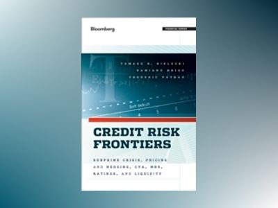 Credit Risk Frontiers: Subprime Crisis, Pricing and Hedging, CVA, MBS, Rati av Tomasz Bielecki
