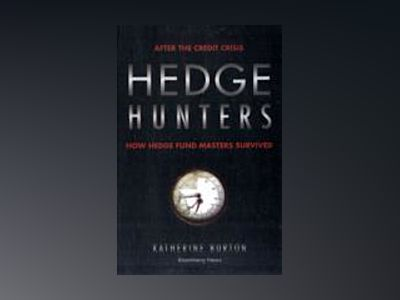 Hedge Hunters: After the Credit Crisis, How Hedge Fund Masters Survived, 2n av Katherine Burton