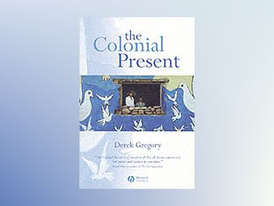 The Colonial Present: Afghanistan. Palestine. Iraq av Derek Gregory