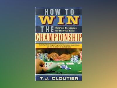 How to Win the Championship: Hold'em Strategies for the Final Table av T.J. Cloutier