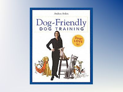 Dog-Friendly Dog Training av Andrea Arden