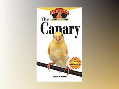 The Canary: An Owner's Guide To A Happy Healthy Pet av Diane Grindol